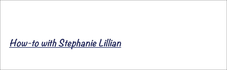 How-to with Stephanie Lillian