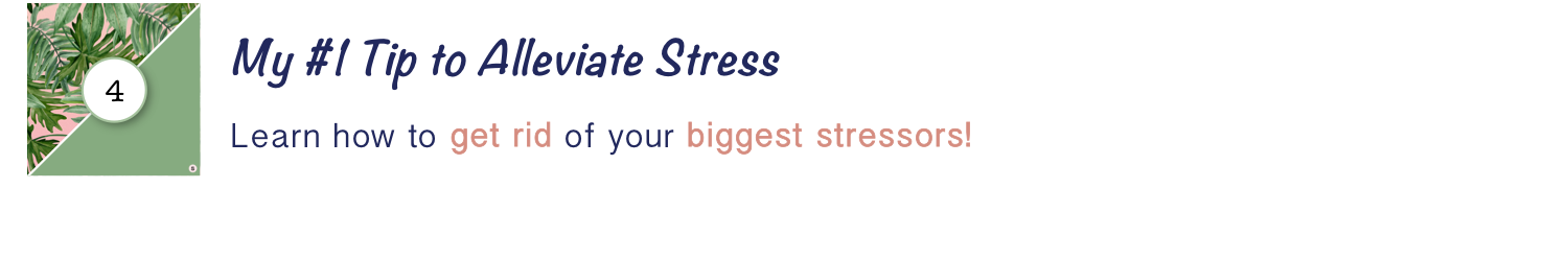 My #1 Tip to Alleviate Stress