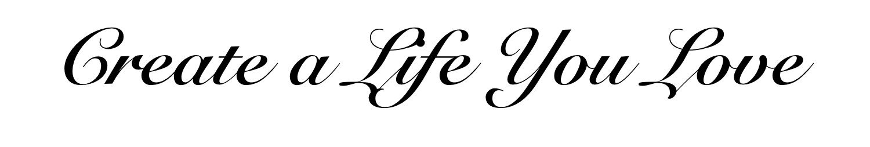Create a Life You Love