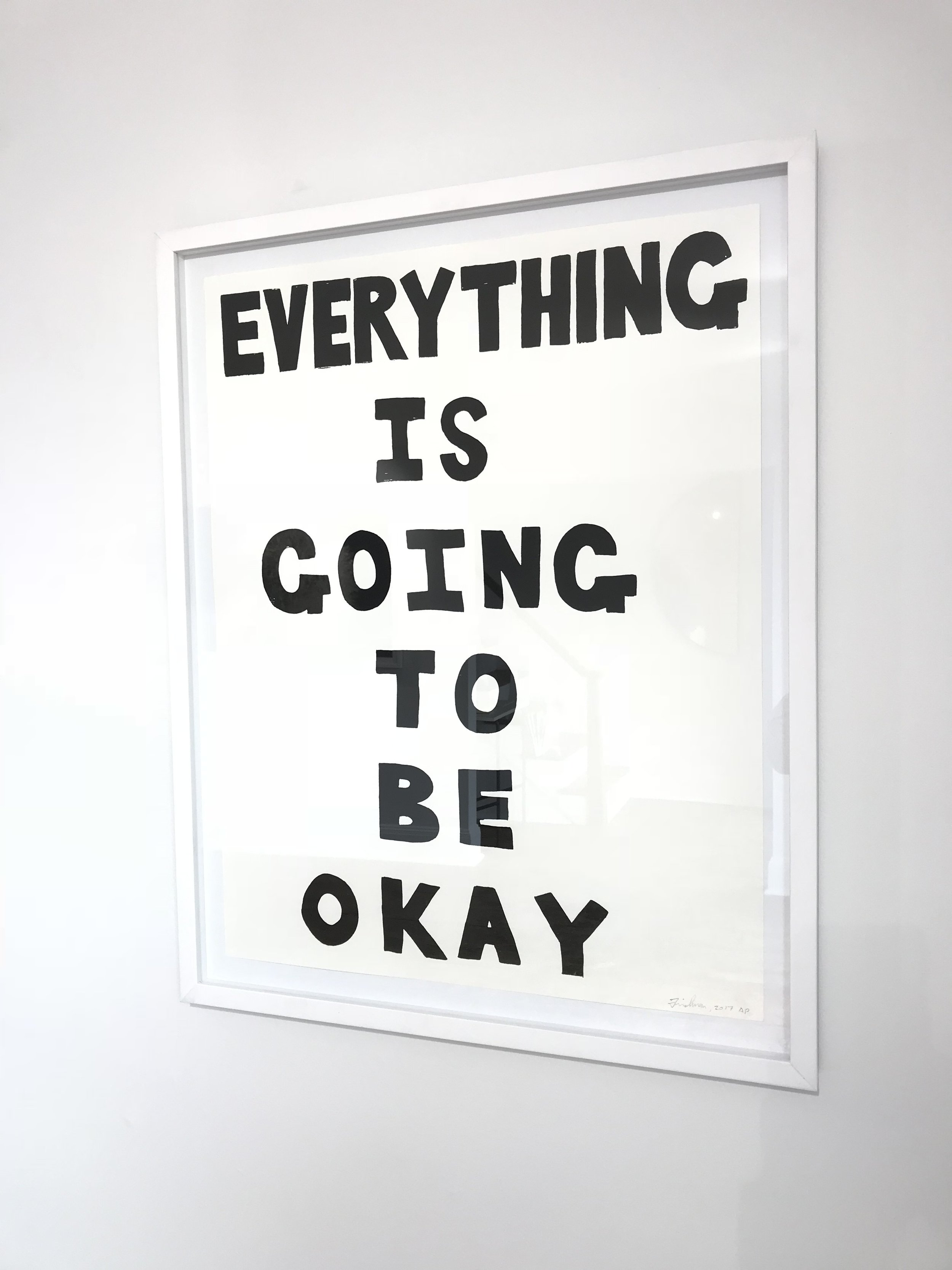 - EVERYTHING IS GOING TO BE OKAY2017Screenprintedition of 4022 x 17 inches