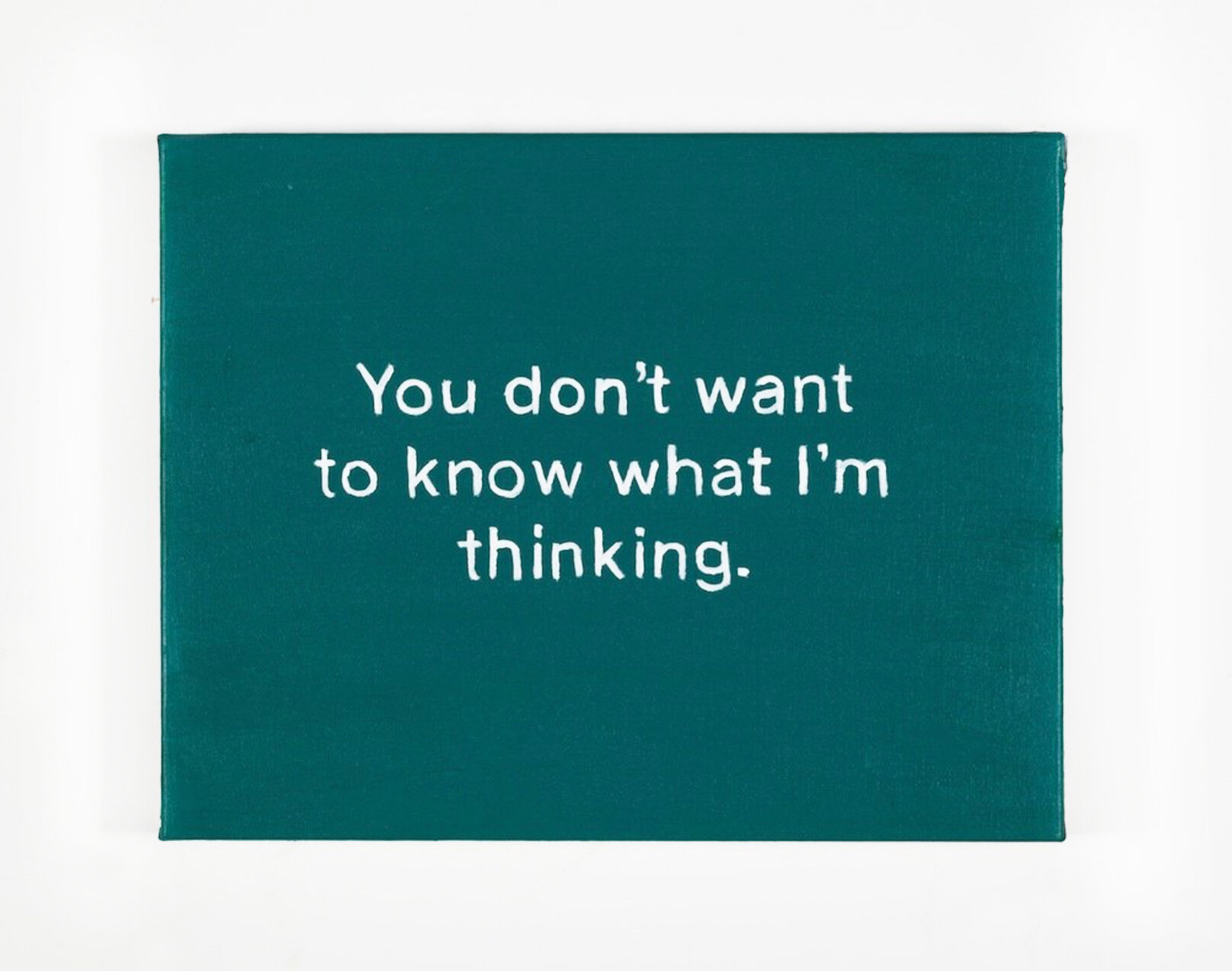 - The Thoughts In My Head #41(You don't want to knowwhat I'm thinking.)2012Acrylic on canvas11 x 14 inches