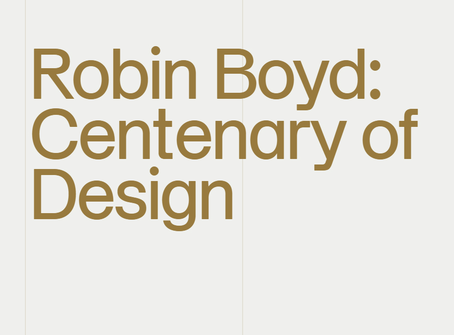 June 2019   100 Years of Robin Boyd   This Year we celebrate 100 years of Robin Boyd. The Boyd Foundation are holding a year long series of events to celebrate and these can be seen on their  website .