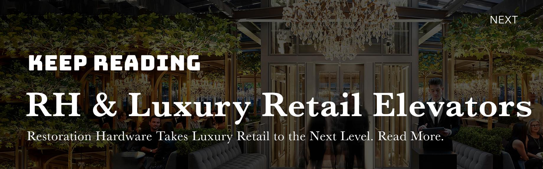 ELEVATOR BLOG - RH Luxury Retail - UP NEXT.jpg