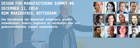 The international half-yearly summit  'Design for Manufacturing'  brings designers, engineers, makers and manufacturers together in the context of a new make-industry. The summit has originally begun in Brooklyn and it now takes places in different locations all over the world. The next edition,  'Design for Manufacturing no. 8'  will take place in Rotterdam on the 11th of December. Designer Catinca Tilea has the pleasure to participate at the DFM Summit no. 8, in a panel discourse about the new industrial revolution, designer vs. maker, up -scaling from craft to mass production and how all these factors settle in the Rotterdam context. If you'd like to join, click  here  for registration.   DFM Summit no. 8   Thursday 11 December 2014, 15:00 – 22:00 'o clock  RDM Makerspace  RDM-kade, 3089 JW Rotterdam,  map