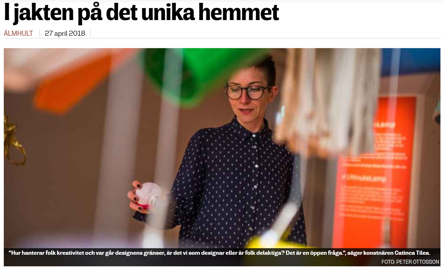 "Smalandsposten   [newspaper, hard copy & digital]   Edition Älmhult 27 April 2018   。    Language: Swedish   Review of the exhibition  ""Ikea hacked.Our products. Your Ideas""  at Ikea Museum, Almhult  (title trans. ""In search for the unique home"");"