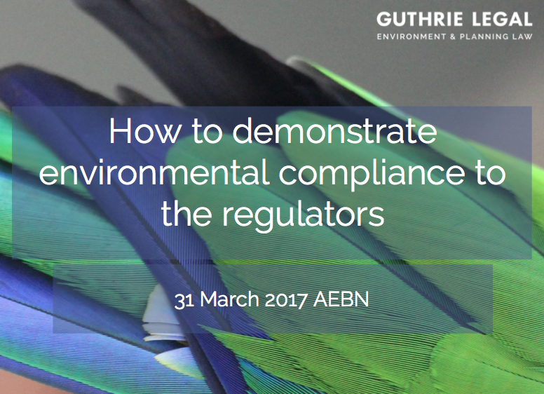 Guthrie Legal AEBN presentation: how to demonstrate environmental compliance to the regulators 31 March 2017