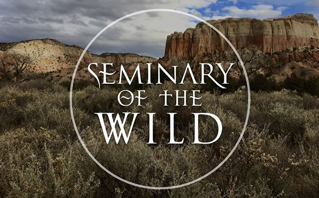 Only Two Months Left To Register for Wild Christ, Wild Earth, Wild Self! www.seminaryofthewild.com | register at www.ghostranch.org/wildchrist