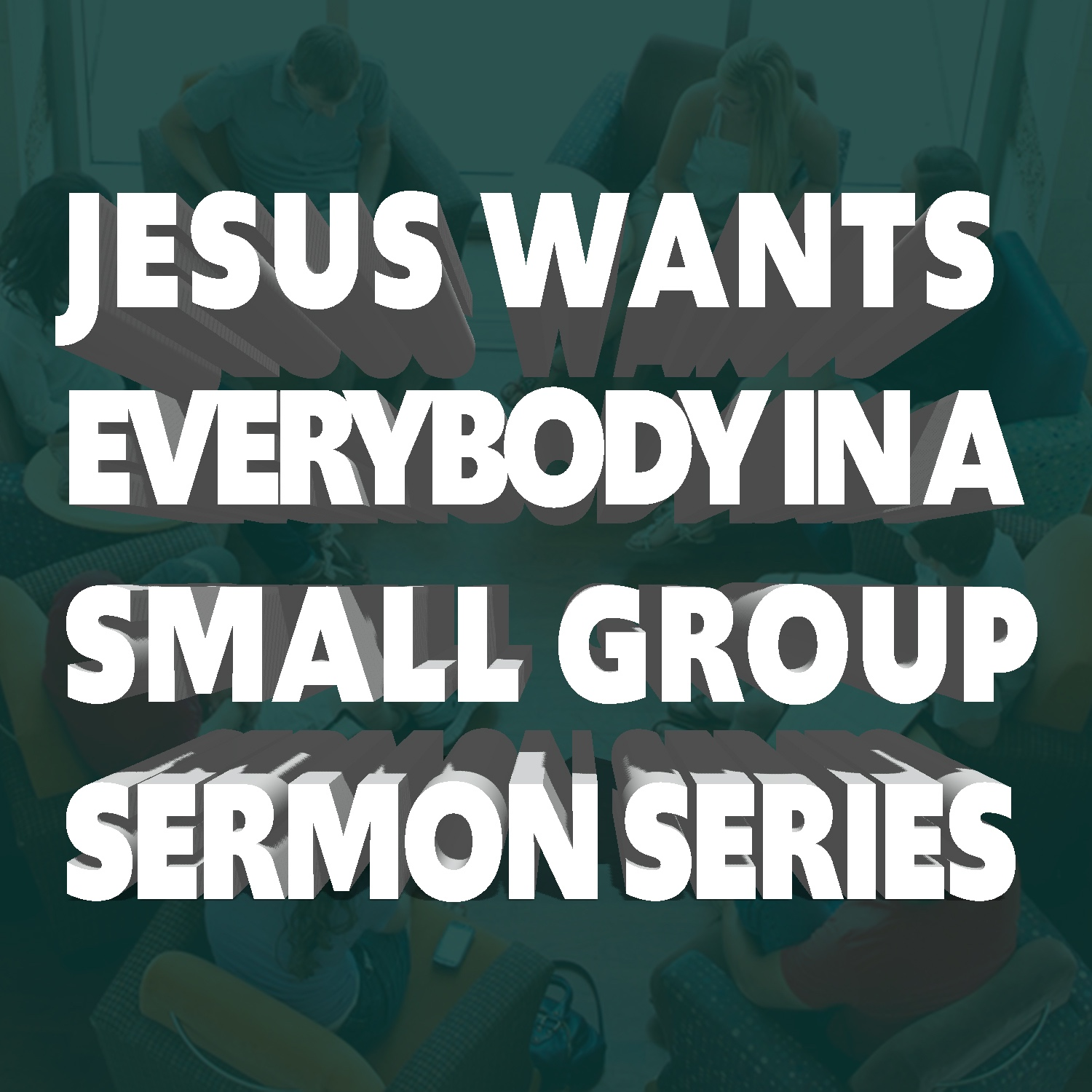March 2019 - Jesus and myself want everybody at Go Church in a small group!