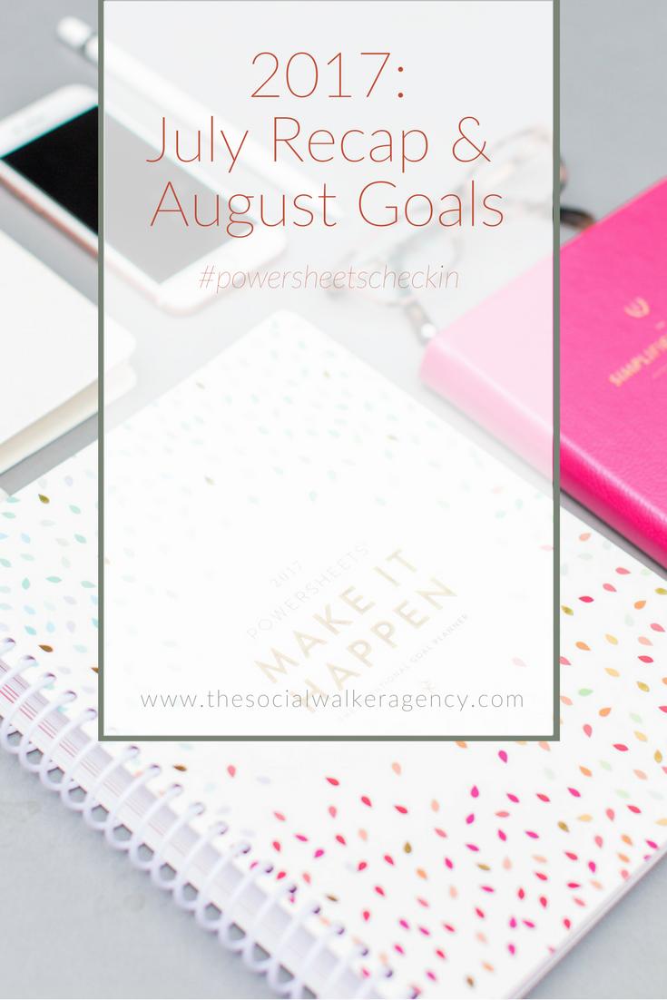2017: July Recap & August Goals #powersheetscheckin     The Social Walker Agency