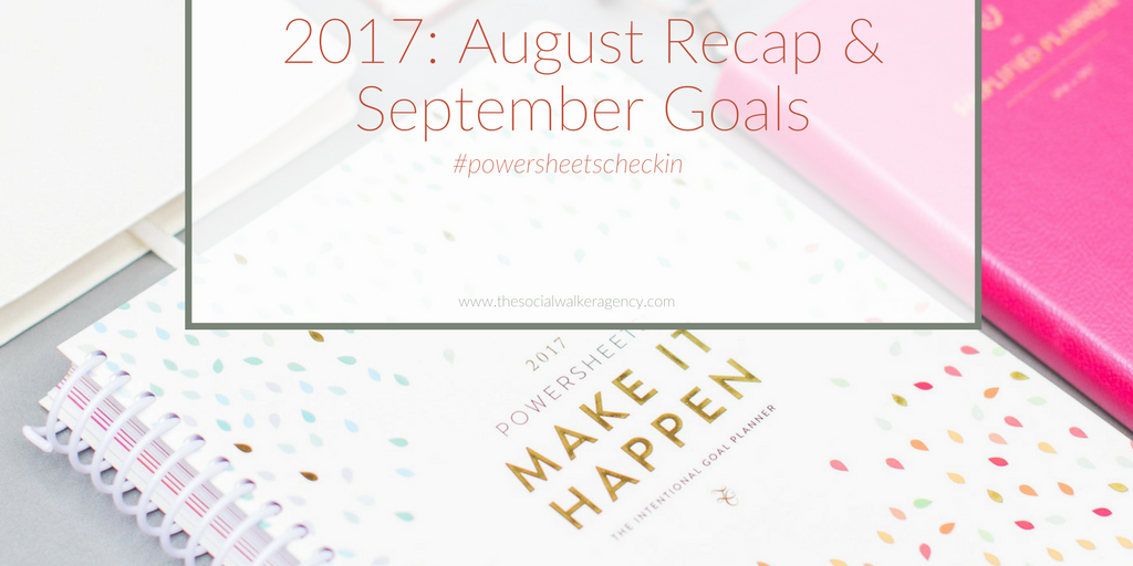 2017: August Recap + September Goals #powersheetscheckin  |  The Social Walker Agency