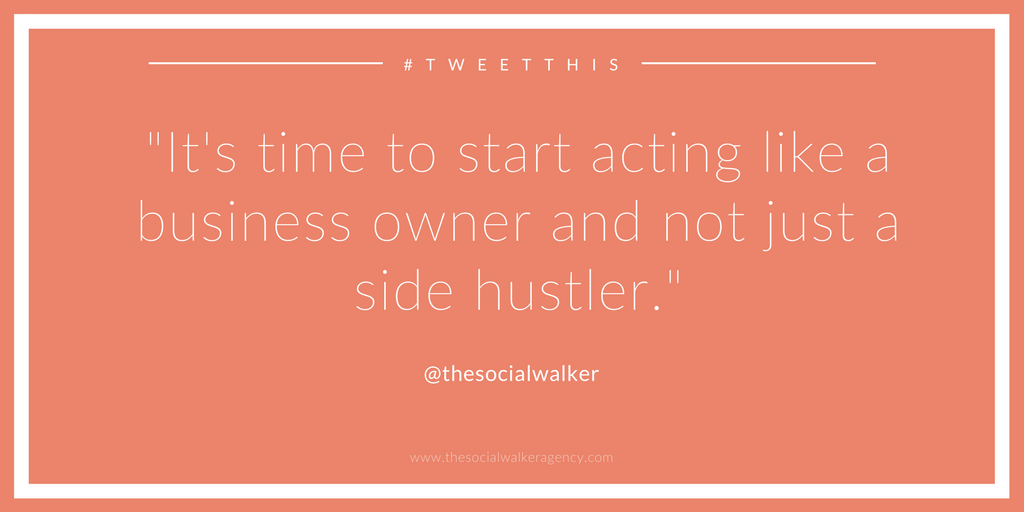 It's time to start acting like a business owner and not just a side hustler. - @TheSocialWalker  bit.ly/TSWblog25