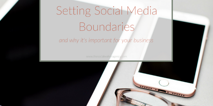 Setting Social Media Boundaries and Why it's Important for Your Business  |  The Social Walker Agency