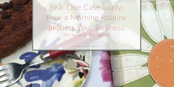 Year One Case Study: How a Morning Routine Impacts Your Business  |  The Social Walker Agency