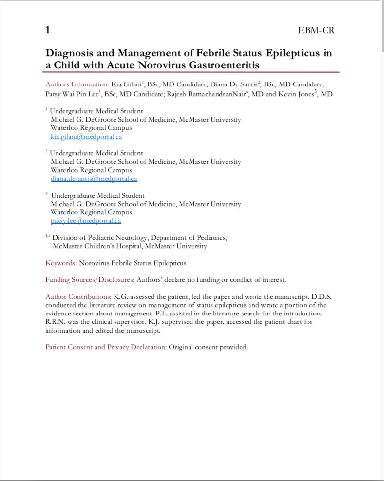 Diagnosis and Management of Febrile Status Epilepticus in a Child with Acute Norovirus Gastroenteritis - Kia Gilani, BSc, MD (c)Diana De Santis, BSc, MD (c)Patsy Wai Pin Lee, BSc, MD (c)Rajesh RamachandranNair, MDKevin Jones, MD