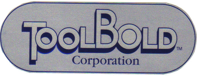 ToolBold Corporation       5330 Commerce Parkway W              Cleveland, Ohio 44130                      216.676.9840                  www.toolbold.com