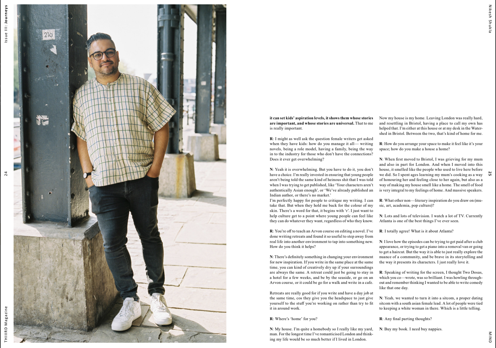 THIIIRD  Magazine  THIIIRD's latest issue is all about JOURNEYS and features our co-founder Roshni interviewing the author (and one of her literary heroes) Nikesh Shukla, where they talk the importance of telling our stories and being an undercover creative as the child of immigrants.