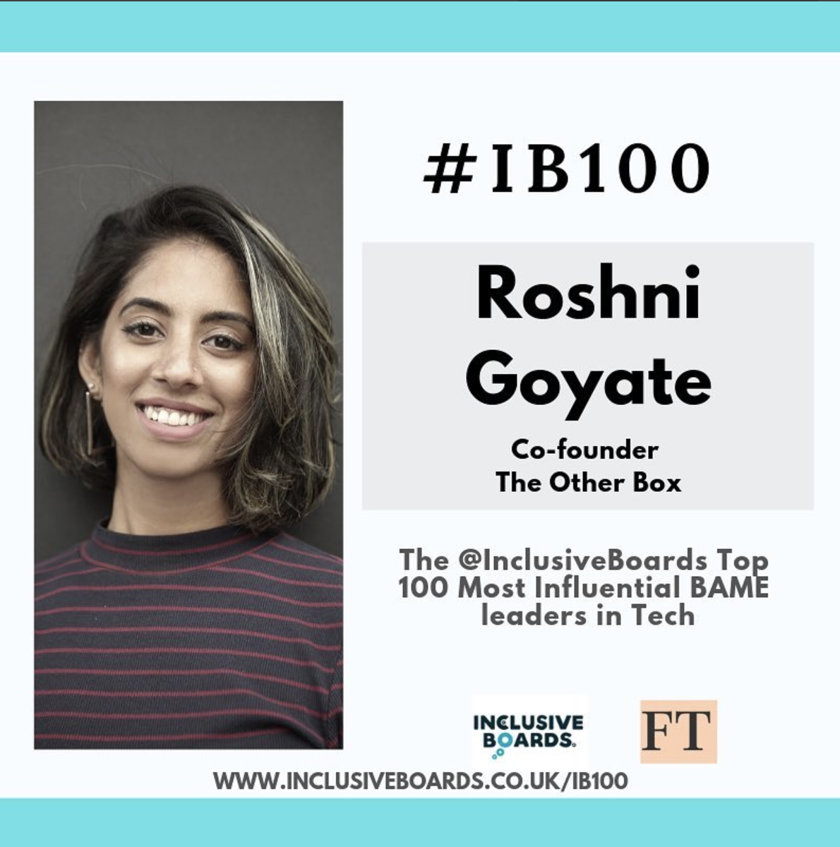 Financial Times + Inclusive Boards  ACCOLADE  We're so so pleased to announce that our co-founder Roshni has made the  #IB100 , as one of  #InclusiveBoards  top 100 most influential BAME leaders in tech. She's currently at the House of Commons celebrating with fellow listers at the launch of  #TechAllianceUK . You can check out the full list below!