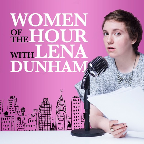 In homage to  Woman's Hour , Lena Dunham's Yankee  mini series covers work, relationships and the femmes we're inspired by.