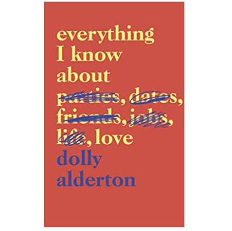 Dolly Alderton   recounts the good, the bad and the ugly of dating in her powerful debut