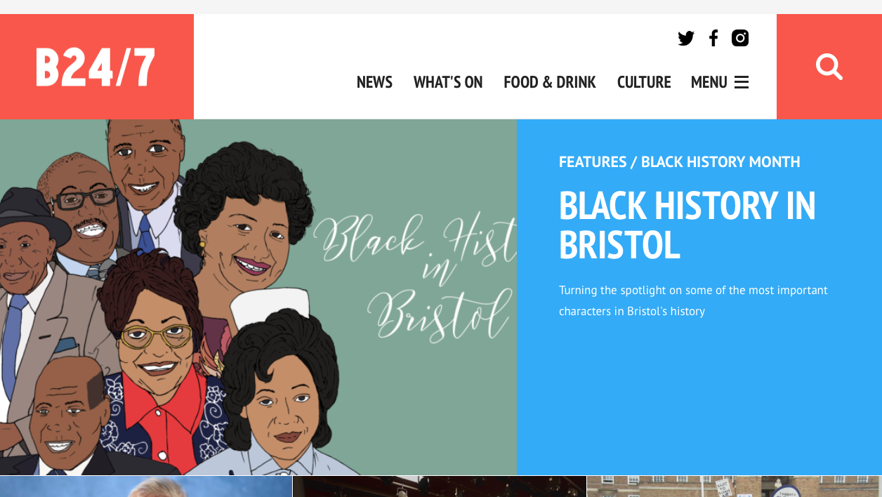 Black History in Bristol - An editorial piece for Bristol 24/7 highlighting the stories of some very important local figures. Written and illustrated by myself. Read the full feature here.