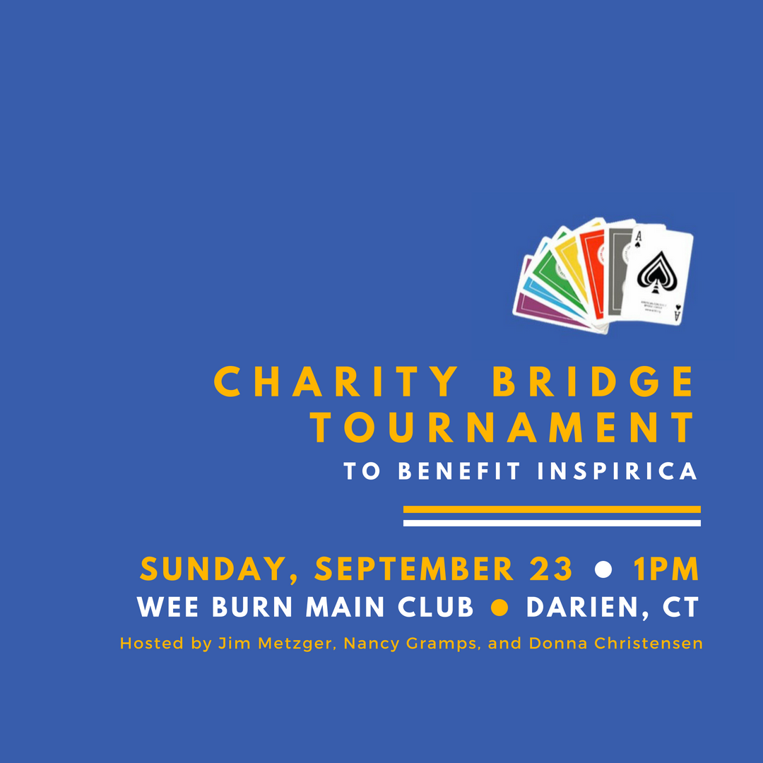 You're Invited!   Come play in an ACBL Sanctioned Charity Bridge Tournament to benefit Inspirica   Sunday, September 23, 2018 - 1:00 PM   Wee Burn Main Club  410 Hollow Tree Ridge Road  Darien, CT 06820   Hosted by: Jim Metzger, Nancy Gramps and Donna Christensen