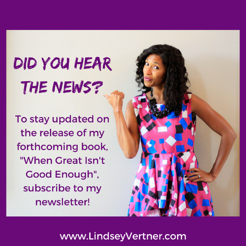 "Subscribe to the newsletter to stay updated on the release of Lindsey Vertner's forthcoming book, ""When Great Isn't Good Enough""."