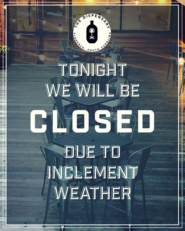 On account of the forecast, The Dispensary will be closed this evening. #thedispensaryflorence #rooftop #downtownflorence #thedispensary #saturdaynight