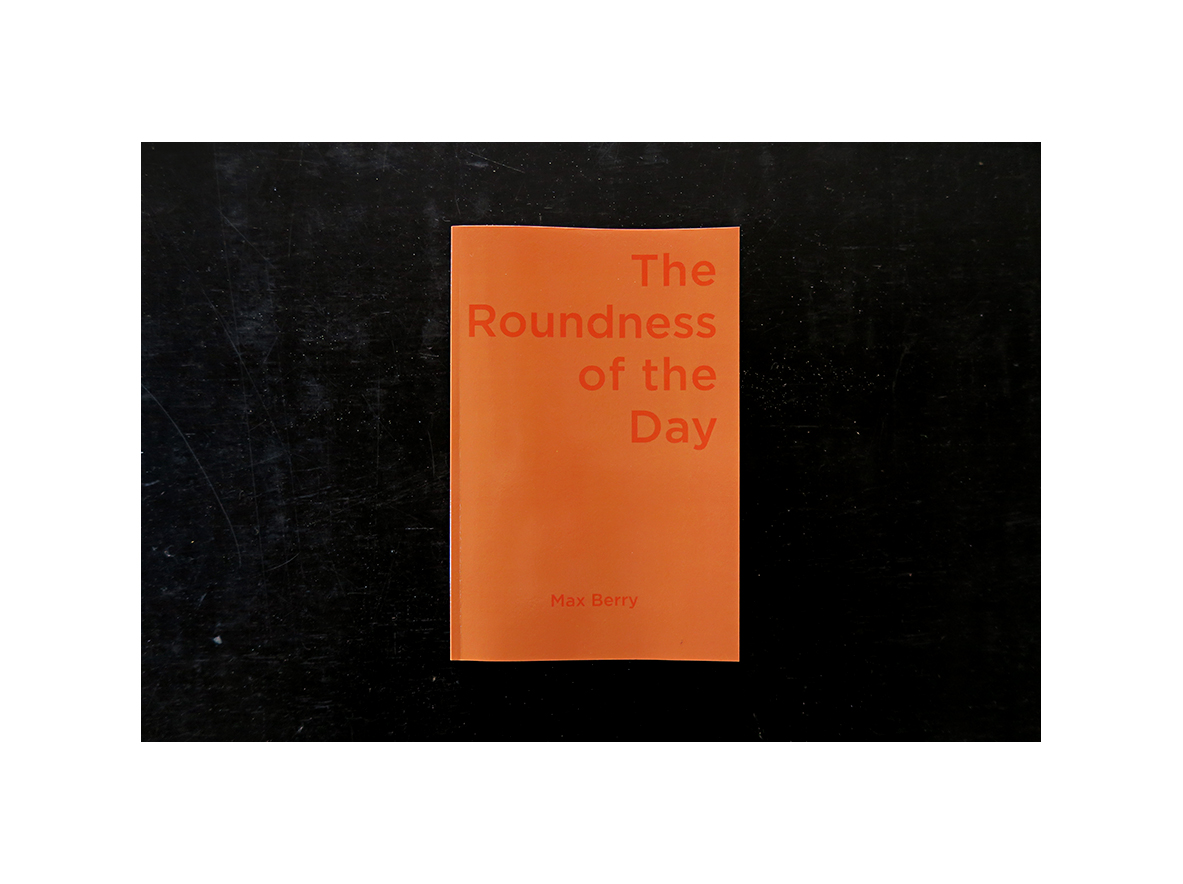 'The Roundness of the Day' studio scrapbook 2016-17, 64p, digital print,  2017. (Front cover)