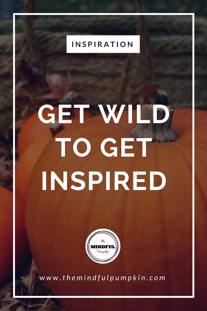 Get Wild to Get Inspired