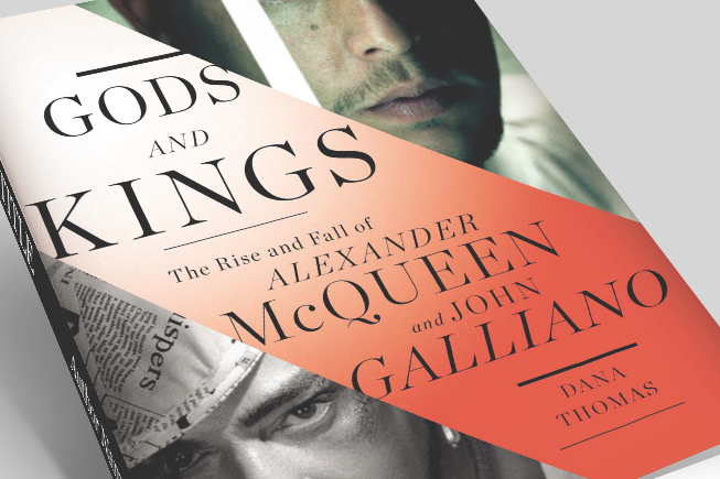 Gods and Kings: The rise and fall of Alexander McQueen and John Galliano by Dana Thomas