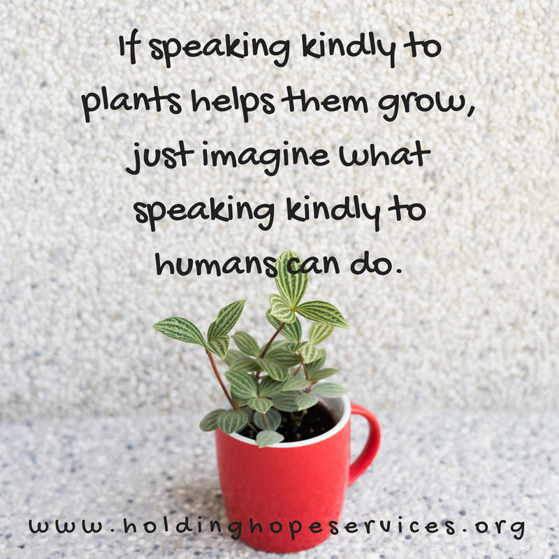If speaking kindly to plants helps them grow, just imagine what speaking kindly to humans can do..png