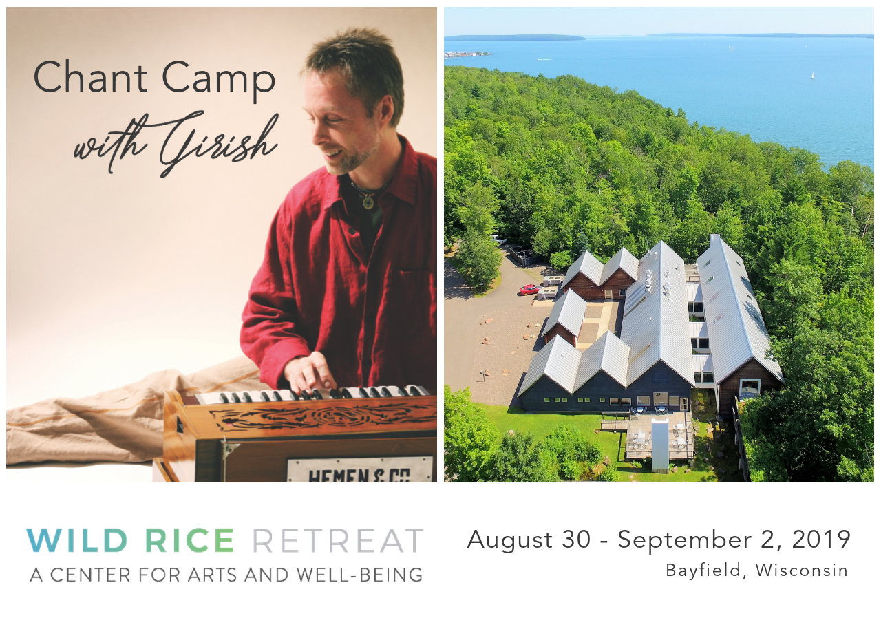 Sign up Today! - Click here goo.gl/qy1s1h or email info@GirishMusic.comBayfield, WI August 30, 3pm - September 2, 2pm Girish Chant Camp @ Wild Rice Retreat A Center for Arts and Well-beingDaily Live Music, Yoga, in-depth Chant Practice and hands-on practical teachings from