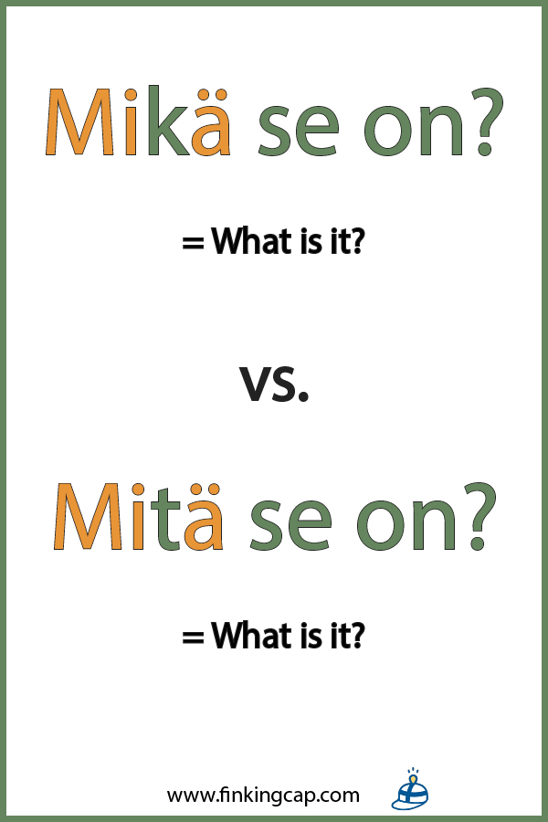 Finnish interrogatives 'mikä' and 'mitä' can change the meaning of the sentence quite a bit.
