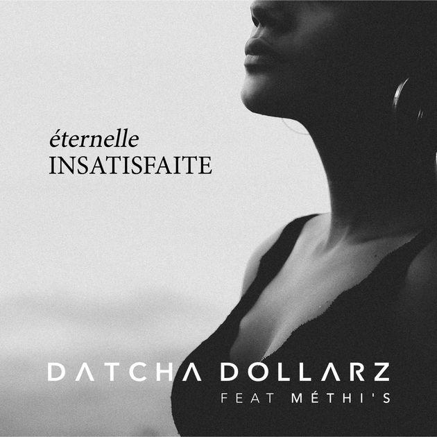 Datcha Dollar'z - Éternelle Insatisfaite (ft. Méthi'S)