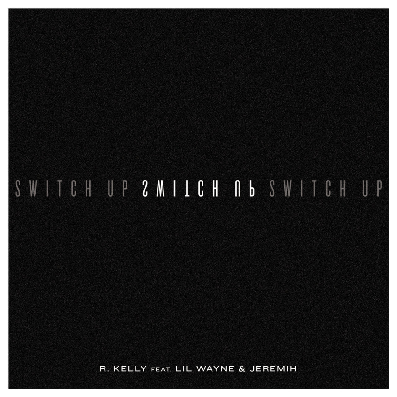 R. Kelly - Switch Up (ft. Lil Wayne and Jeremih)