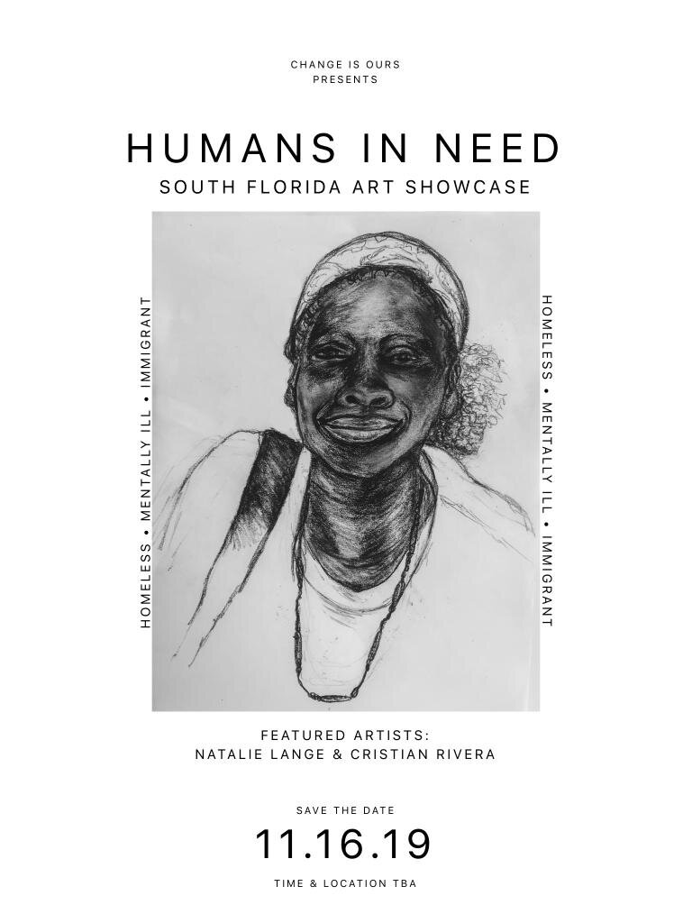 Change Is Ours Humans In Need South Florida Art Showcase! - Bring your family and friends to highlight South Florida most marginalized communities through artwork. Save the date for Wednesday November 16 and location to be announced!