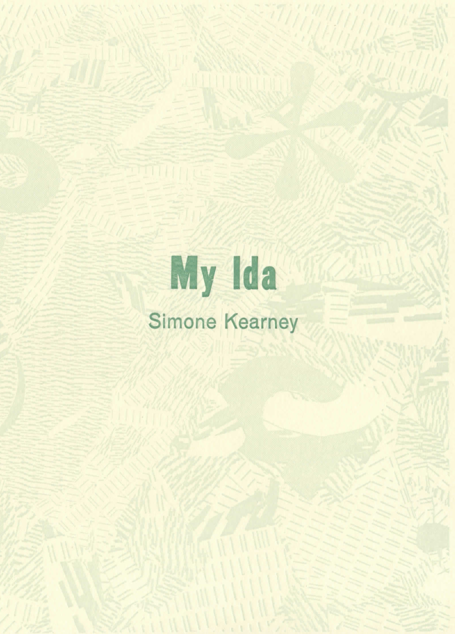 My Ida, Published by Ugly Duckling Presse, 2017    Excerpts published in  Lit Hub     Excerpts published in  Ohio Edit
