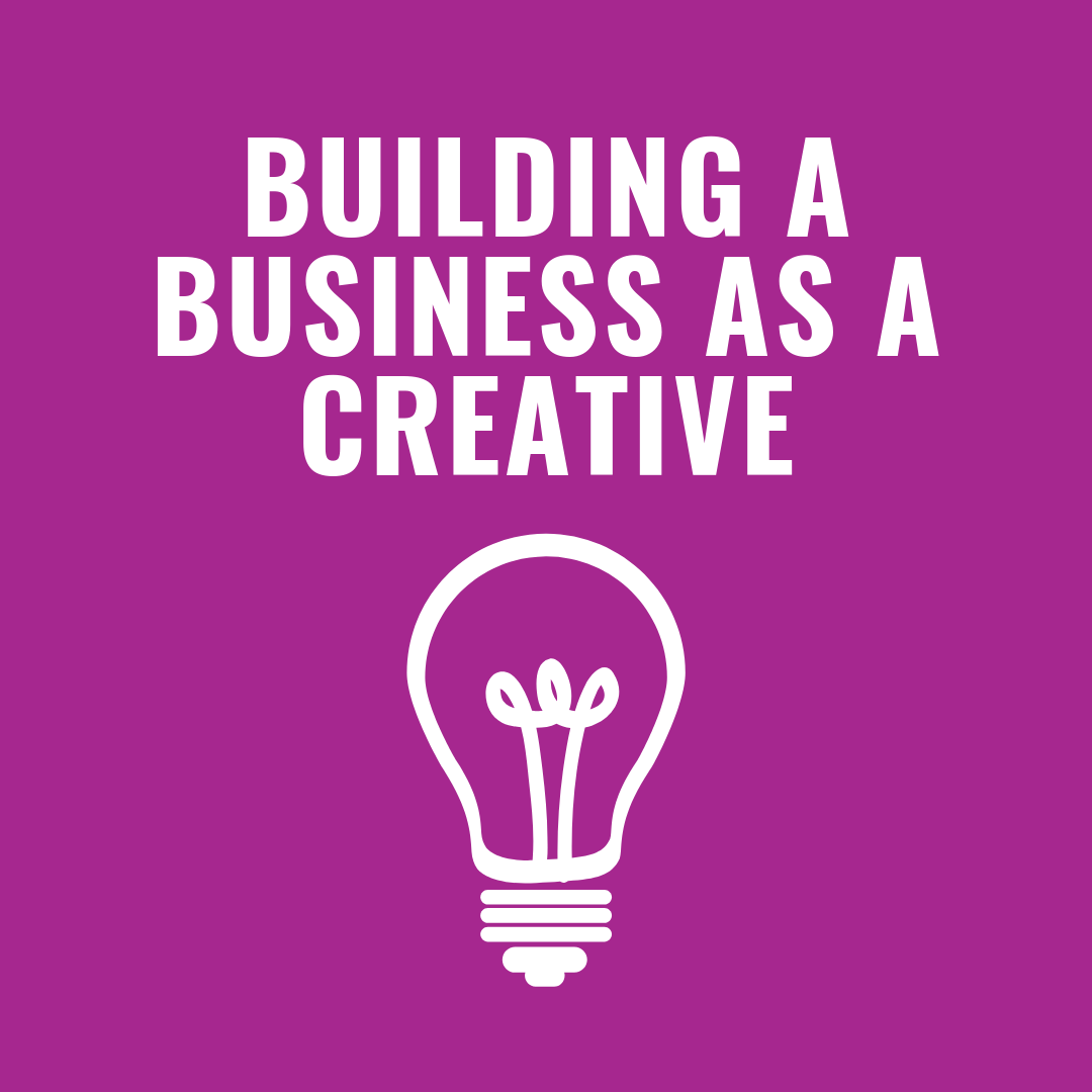 BUILDING A BUSINESS AS A CREATIVE.png