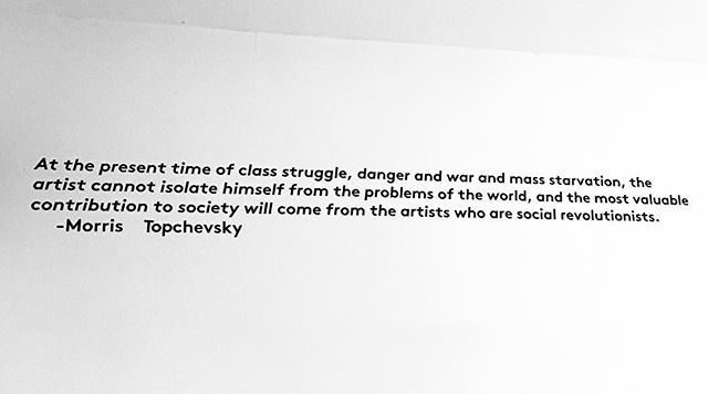 """At the present time of class struggle, danger and war and mass starvation, the artist can not isolate himself from the problems of the world, and the most valuable contribution to society will come from the artists who are social revolutionists."" - Morris Topchevsky"