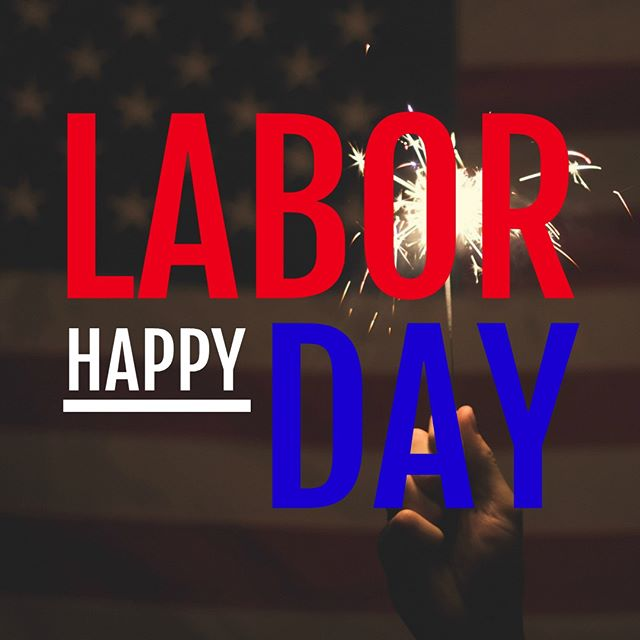 Happy Labor Day to you and your family!