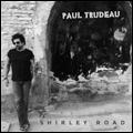 Paul Trudeau   Shirley Road  Album Art