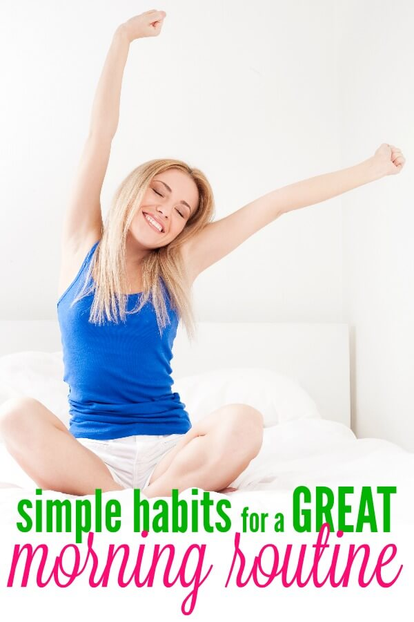 Try these simple habits for a great morning routine - create a successful day with these simple ideas - one new habit at a time.