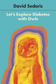 Afternoon Literary Seminar: Let's Explore Diabetes with Owls, David Sedaris