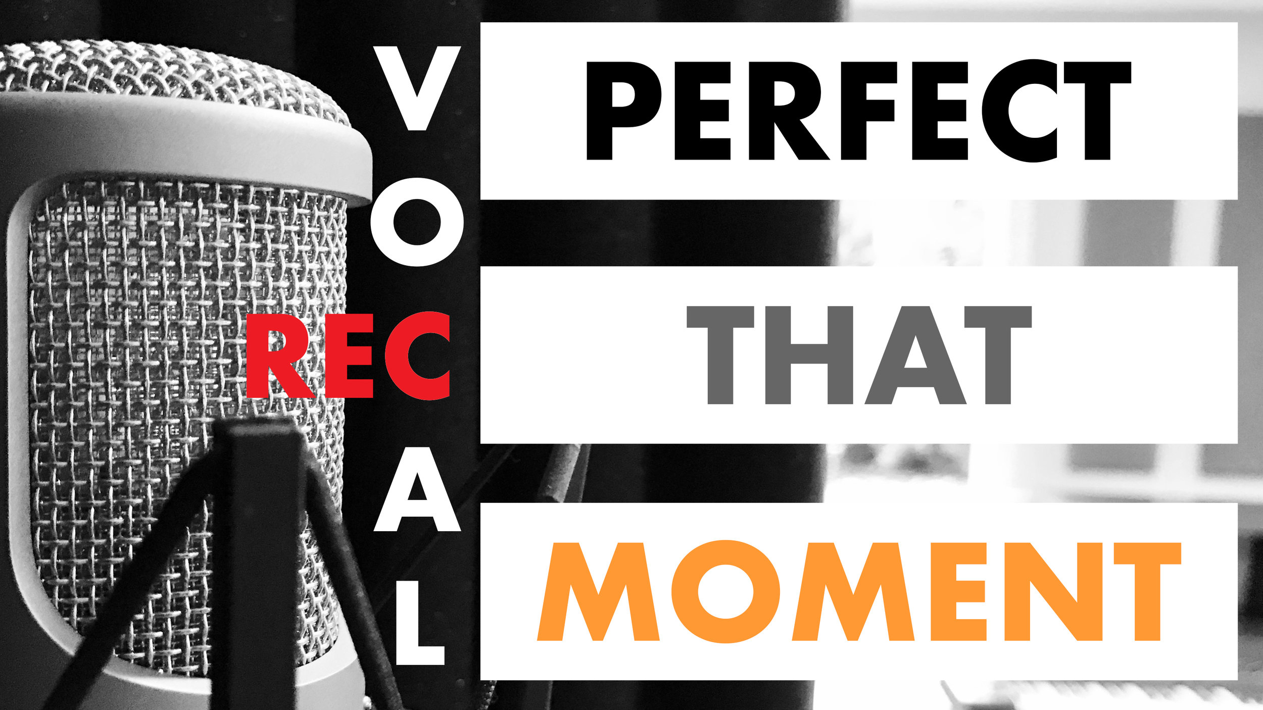 Perfect that Moment | A Guide to Vocal Recording