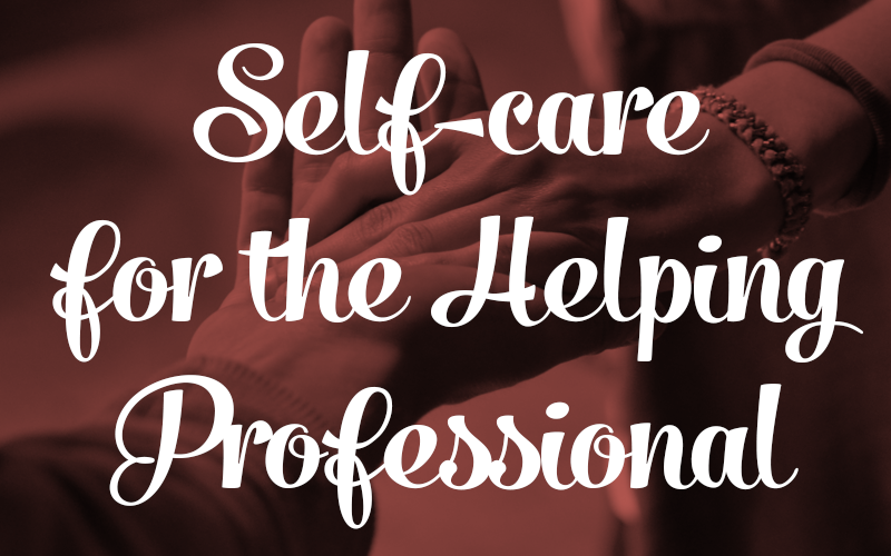Self-care for the Helping Professional