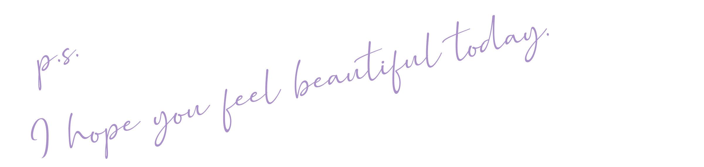 p.s feel beautiful.jpg