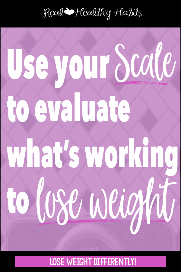 Use the number on the scale for evaluating whether you are on the right track--Not for Judgement| Use Your Scale | www.realhealthyhabits.com
