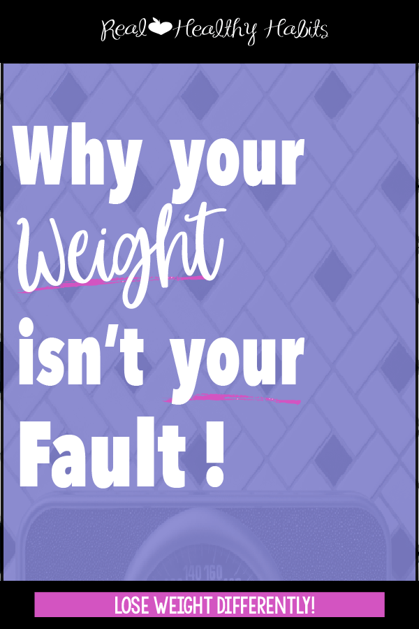 Many factors in our society make it hard to be a healthy weight. Your weight isn't your fault, but only you can do something about it. | Why Your Weight Isn't Your Fault | realhealthyhabits.com