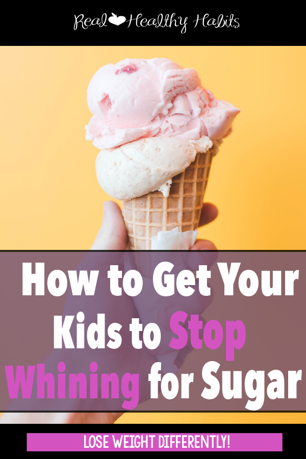 How to Get Your Kids to Stop Whining for Sugar & Stop Yourself from Wanting it Too! | www.realhealthyhabits.com