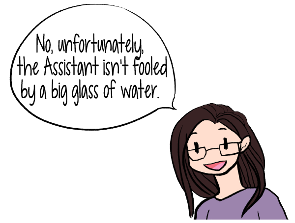 No, unfortunately, the Assistant isn't fooled by a big glass of water. Add foods to your meals that contain more water. This allows you to eat the same amount of food, stay satisfied, but eat less calories and effortlessly lose weight.  | Don't Starve! How to Feel Full and Eat Less | Lose Weight Differently--without Dieting | www.realhealthyhabits.com